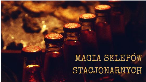 Magia sklepów stacjonarnych
